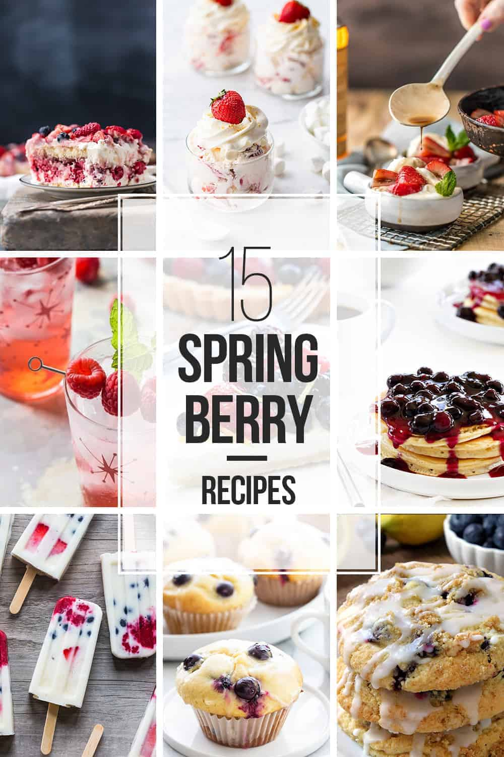 These 15 fresh berry recipes will have you welcoming spring with open arms and full stomachs!